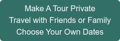 Make A Tour Private Travel with Friends or Family Choose Your Own Dates