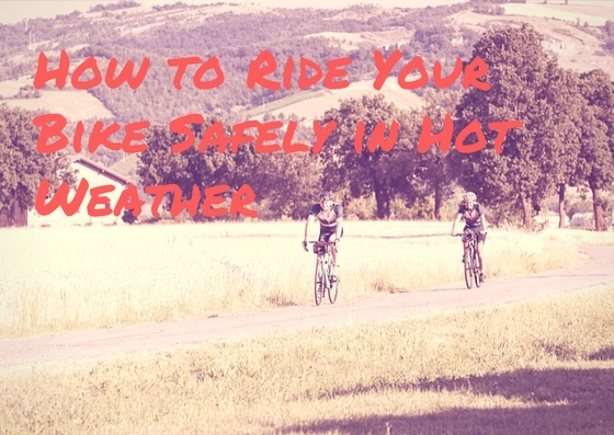 How to Ride Your Bike Safely in Hot Weather